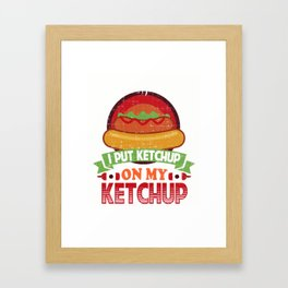 I Put Ketchup On My Ketchup Funny Food Condiment Framed Art Print