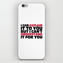 Explain It To You Funny Quote iPhone Skin