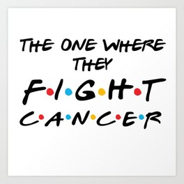 The one where they fight cancer. Pink cancer ribbon awareness Art Print