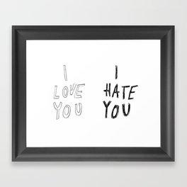 I LOVE YOU \ I HATE YOU Framed Art Print