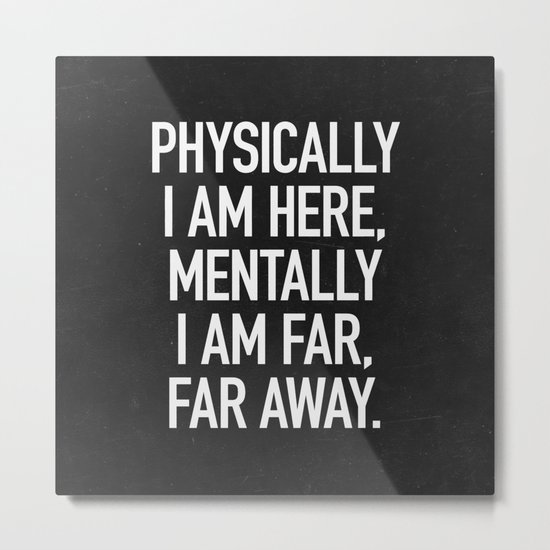 Physically I am here Metal Print