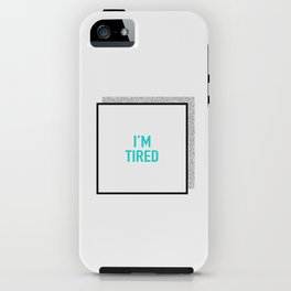 I'm tired. iPhone Case