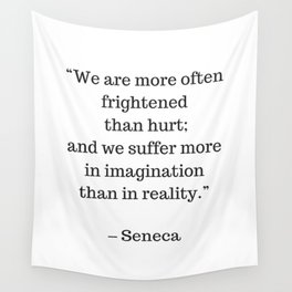 STOIC philosophy quotes - SENECA - We are more often frightened than hurt Wall Tapestry