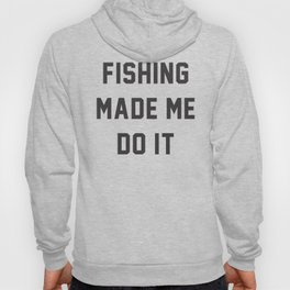 Fishing Made Me Do It Quotes Hoody