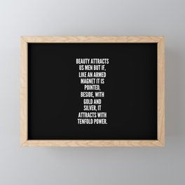 Beauty attracts us men but if like an armed magnet it is pointed beside with gold and silver it attracts with tenfold power Framed Mini Art Print