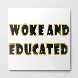 Woke and educated Metal Print