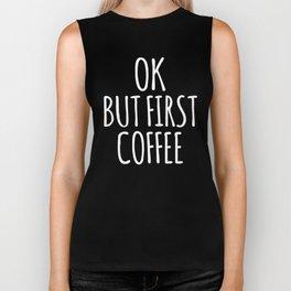 OK BUT FIRST COFFEE (Black & White) Biker Tank