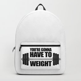 You're Gonna Have To Weight Backpack