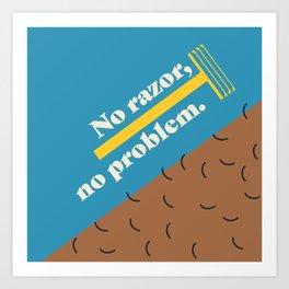No Razor, No Problem. Art Print