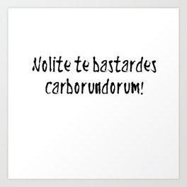 Nolite te bastardes carborundorum! Art Print