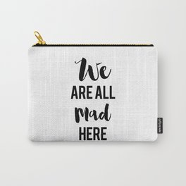 We are All Mad Here Carry-All Pouch