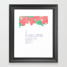 I AWESOME SAUCE YOU Framed Art Print