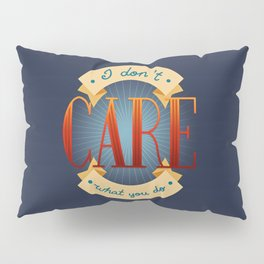 I Don't Care What You Do Pillow Sham