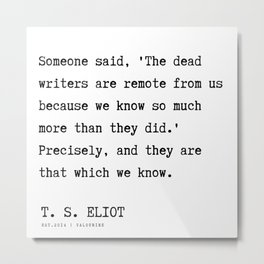 77  | T. S. Eliot Quotes |201122  Poem Poet Poetry Literature Writing Writer Literary Inspirational Metal Print