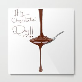It's Chocolate Day Metal Print