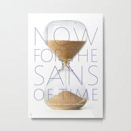 NOW for the Sans of Time Metal Print
