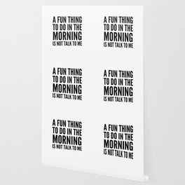 A Fun Thing To Do In The Morning Is Not Talk To Me Wallpaper