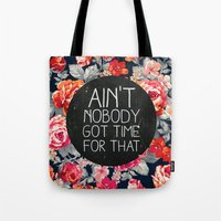 typography Tote Bags featuring Ain't Nobody Got Time For That by Sara Eshak