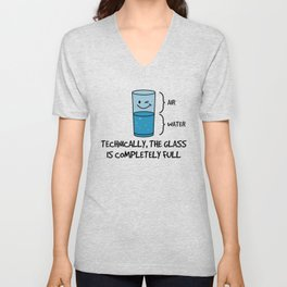 Technically The Glass Is Completely Full - Funny Science Quote Gift Unisex V-Neck