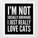 I'm Not Socially Awkward I Just Really Love Cats (Black & White) by creativeangel