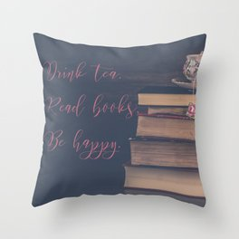 Drink tea. Read books. Be happy. Throw Pillow