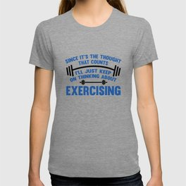 Since It's The Thought That Counts I'll Just Keep On Thinking About Exercising T-shirt