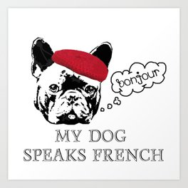 My Dog Speaks French  Art Print