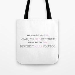 kill this love Tote Bag