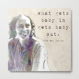 What gets baby in... Ina May Gaskin Metal Print