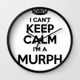 I cant keep calm I am a MURPH Wall Clock