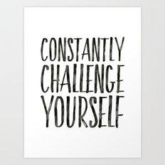 Constantly Challenge Yourself Art Print  Art Print