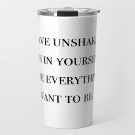 Have unshakable faith in yourself quote Travel Mug
