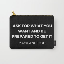 Maya Angelou Inspiration Quotes - Ask for what you want and be prepared to get it Carry-All Pouch