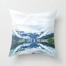 GIVE LIFE A MEANING Throw Pillow
