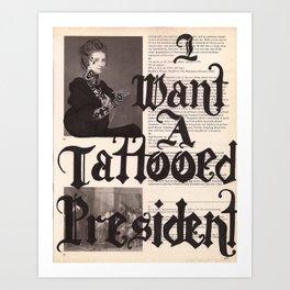 I Want A Tattooed President  Art Print
