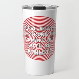 You're Feeling Urge to Make Out with an Athlete T-Shirt Travel Mug