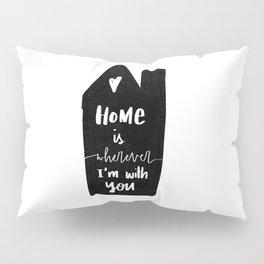 Home is wherever Pillow Sham