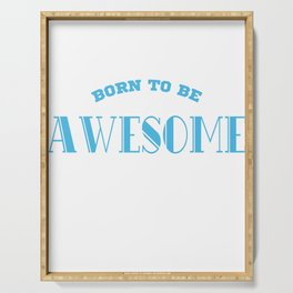 """""""Born to be awesome"""" tee design. perfect for awesome and cool people like you! Nice gift too!  Serving Tray"""