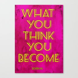 What You Think You Become Canvas Print