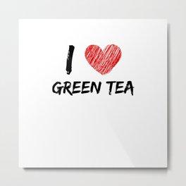 I Love Green Tea Metal Print