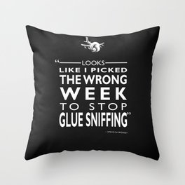 The Wrong Week To Stop Glue Sniffing Throw Pillow
