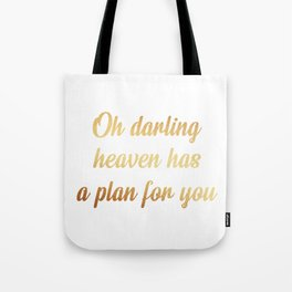 Oh darling heaven has a plan for you Tote Bag