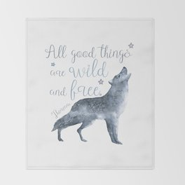 All Good Things Are Wild and Free Throw Blanket