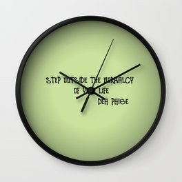 STEP OUTSIDE THE NORMALCY OF YOUR EXISTENCE  Wall Clock