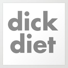 DICK DIET Art Print
