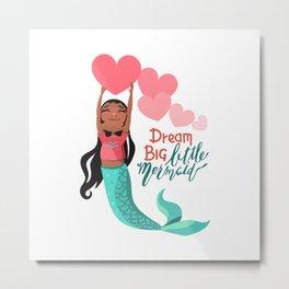 Dream Big Little Mermaid Metal Print