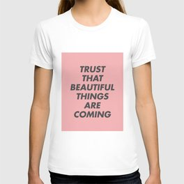 Trust That Beautiful Things Are Coming T-shirt