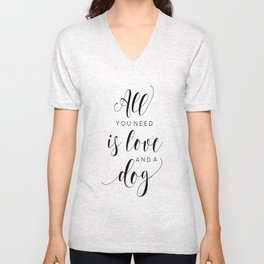 Dog Sign, All You Need Is Love and Dogs Sign, Love for Dogs Print Unisex V-Neck