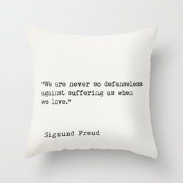 """""""We are never so defenseless against suffering as when we love.""""  — Sigmund Freud Throw Pillow"""