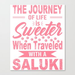 The Journey Of Life Is Sweeter When Traveled With A Saluki pw Canvas Print